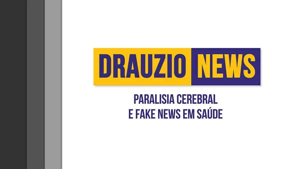 Thumbnail do Drauzio News 3, sobre paralisia cerebral e fake news em saúde.