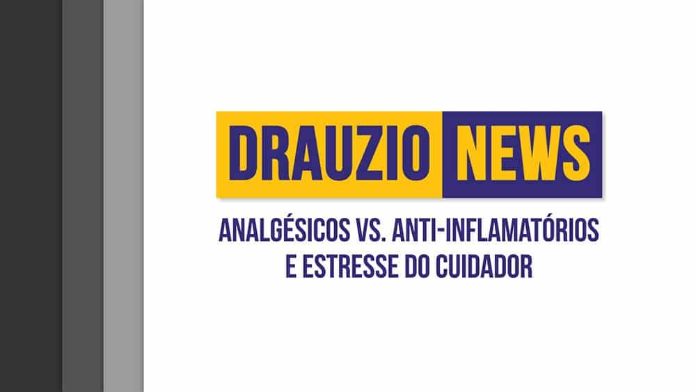 Thumbnail do Drauzio News 10, sobre analgésicos, anti-inflamatórios e estresse do cuidador.