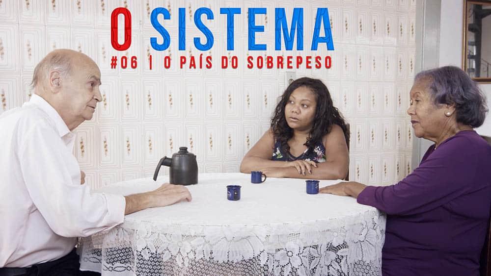 Thumbnail do episódio 6 de O Sistema, que trata do problema do sobrepeso no Brasil.