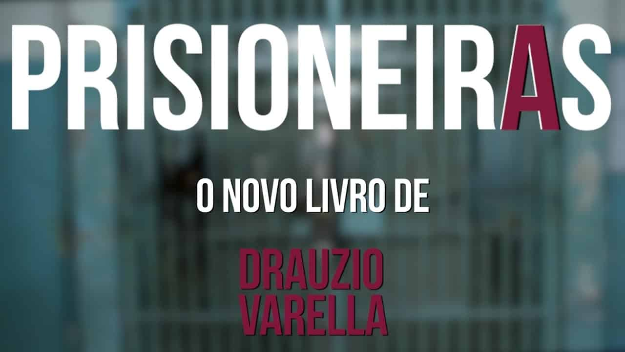 "Thumbnail com o texto ""Prisioneiras, o novo livro de Drauzio Varella""."