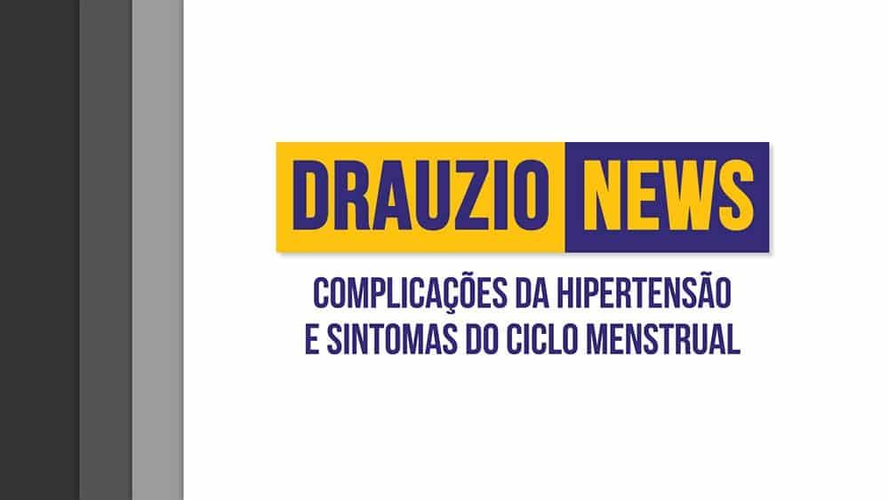 Thumbnail do Drauzio News 15, sobre complicações da hipertensão e sintomas do ciclo menstrual.
