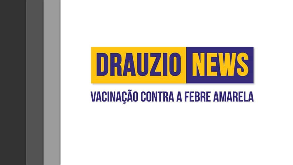 Thumbnail do Drauzio News 28, sobre a vacina de febre amarela.
