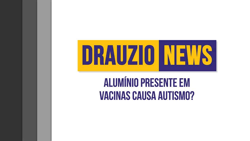 Thumbnail do Drauzio News 25, sobre alumínio presente em vacinas.