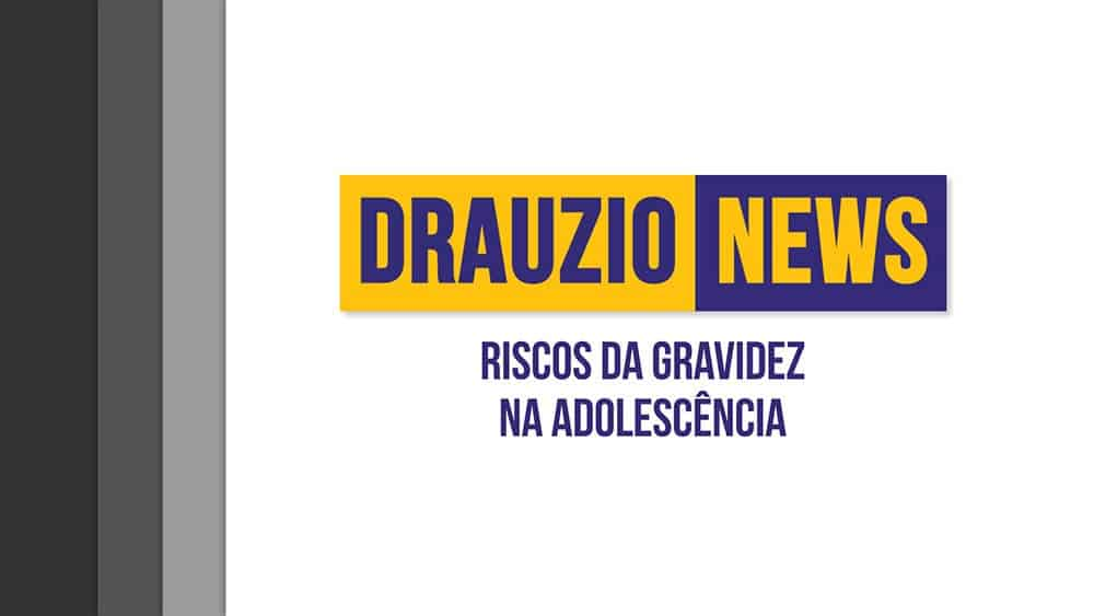 Thumbnail do Drauzio News 25, sobre riscos da gravidez na adolescência.