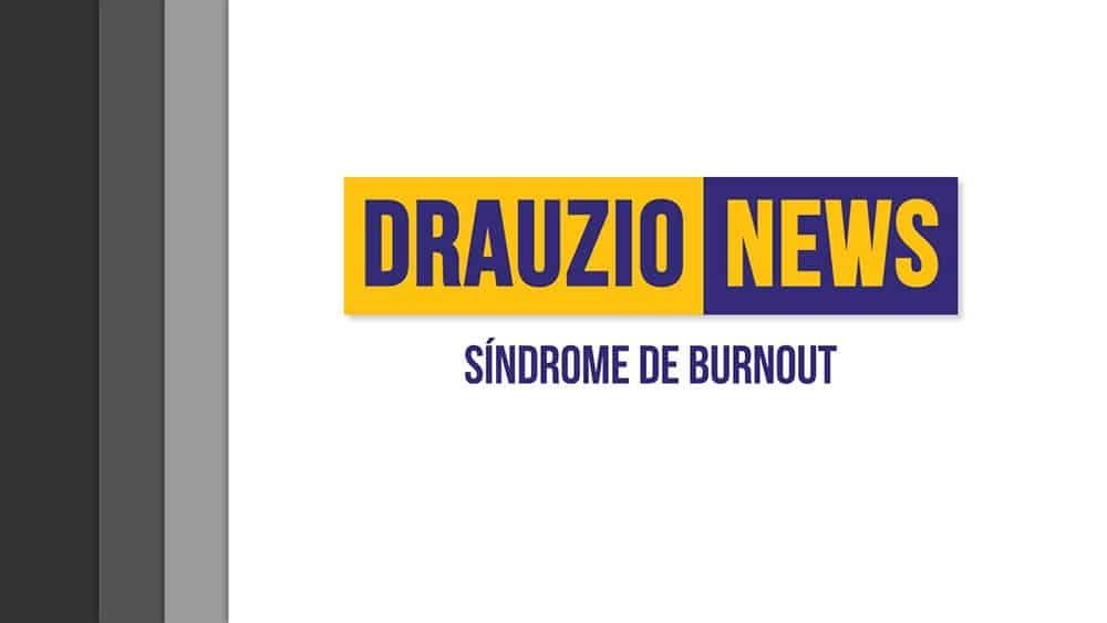 Thumbnail do Drauzio News 31, sobre síndrome de burnout.