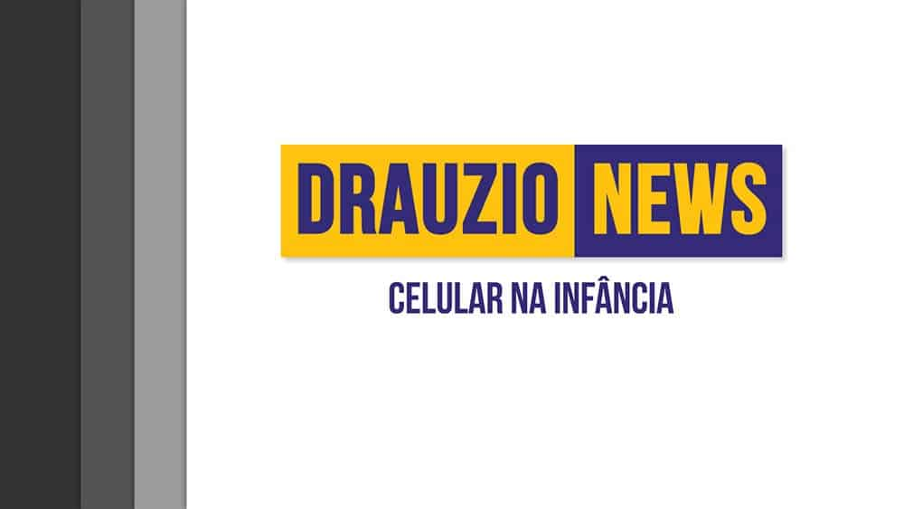 Thumbnail do Drauzio News 33, sobre uso de celular na infância.