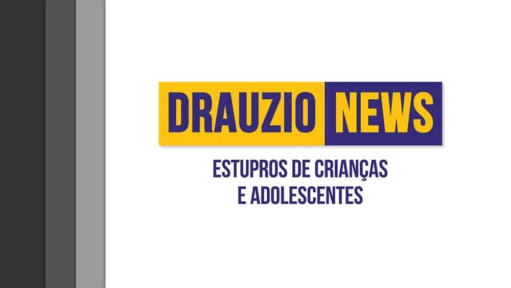 Thumbnail do Drauzio News 41, sobre estupro de crianças e adolescentes.