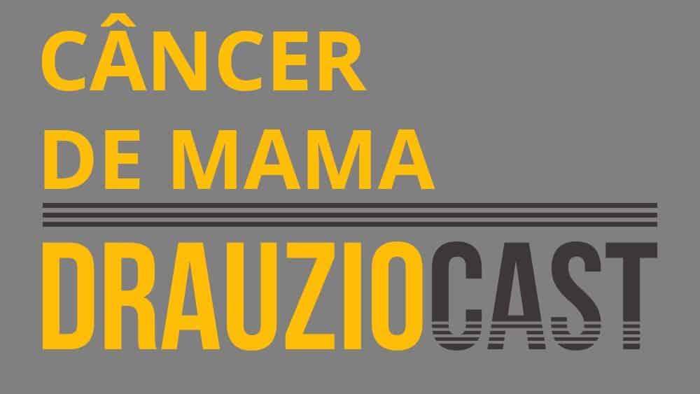 Thumbnail com texto DrauzioCast 68 sobre câncer de mama.