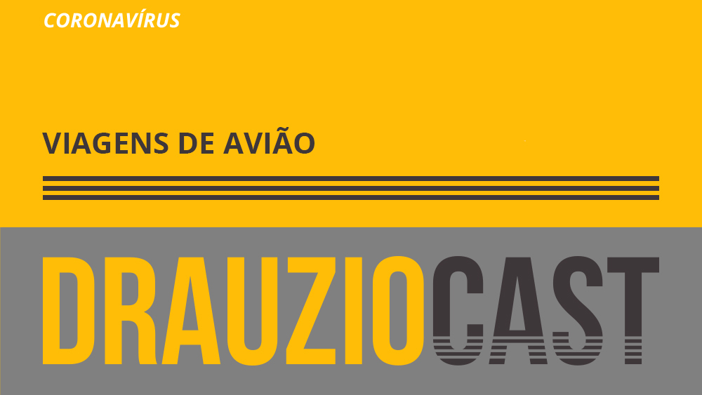 Episódio 113 do DrauzioCast sobre se devemos ou não fazer viagens de avião neste momento de pandemia do novo coronavírus.
