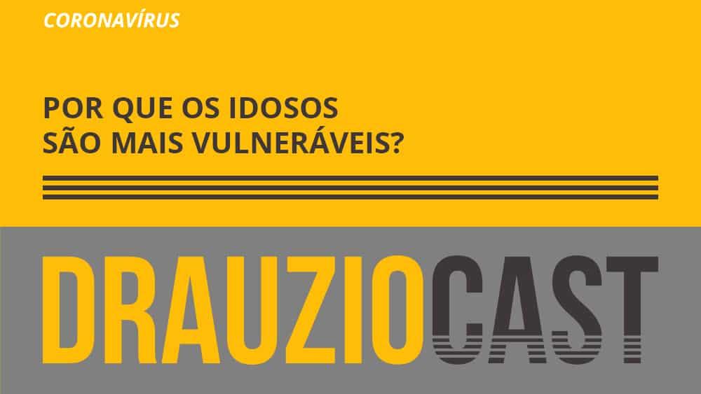 Episódio 112 do DrauzioCast, sobre porque os idosos são mais vulneráveis a infecções graves por coronavírus.