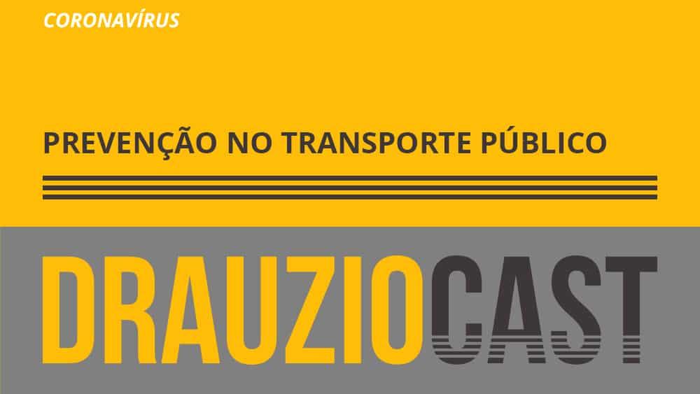 Episódio 109 do DrauzioCast sobre como se prevenir do novo coronavírus no transporte público.