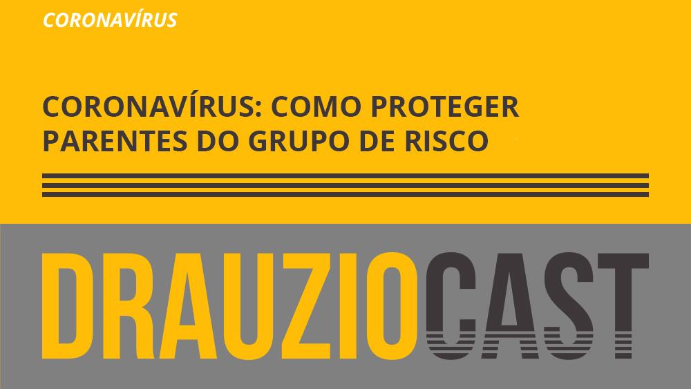 Episódio 107 do DrauzioCast sobre como proteger um parente que faça parte do grupo de risco para o novo coronavírus.