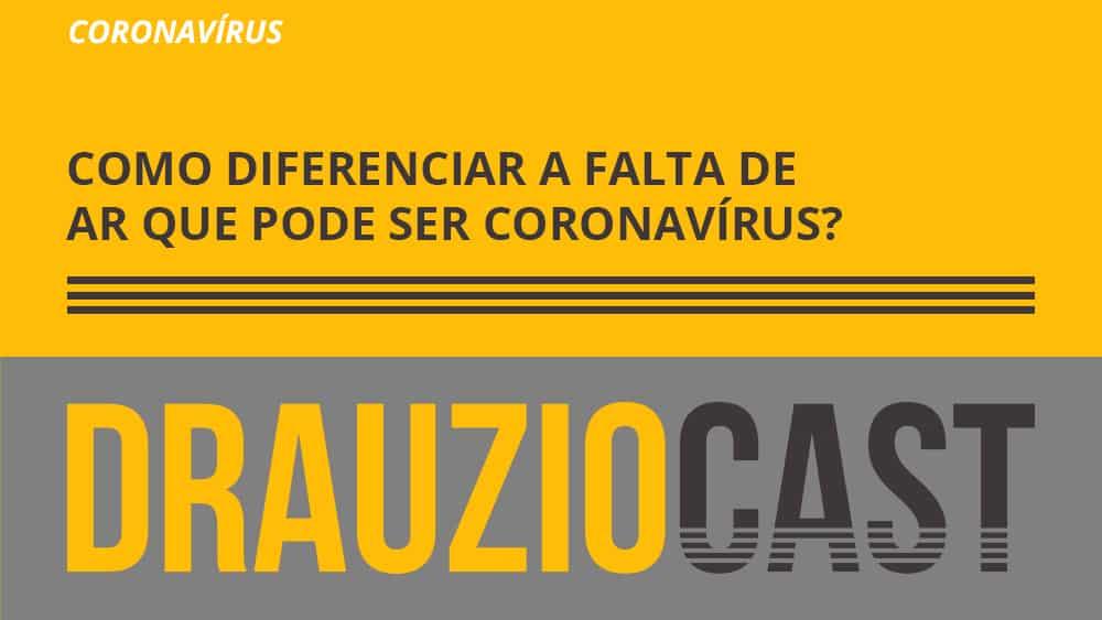 Episódio 103 do DrauzioCast, em que explica como diferenciar a falta de ar provocada pelo novo coronavírus de outras pré-existentes.