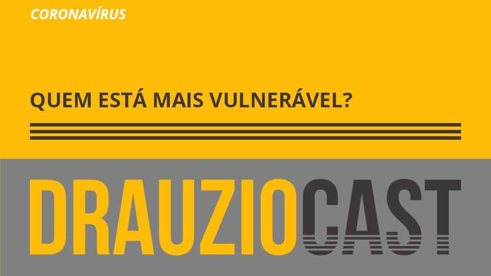 DrauzioCast explica quais os grupos mais vulneráveis a complicações da covid-19.