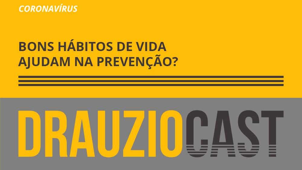 Dr. Drauzio fala neste episódio do DrauzioCast sobre hábitos de vida que podem contribuir para a prevenção do coronavírus.