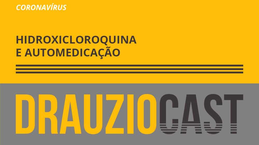 Dr. Drauzio fala neste episódio do DrauzioCast sobre a automedicação e a cloroquina, para tratar casos de coronavírus.
