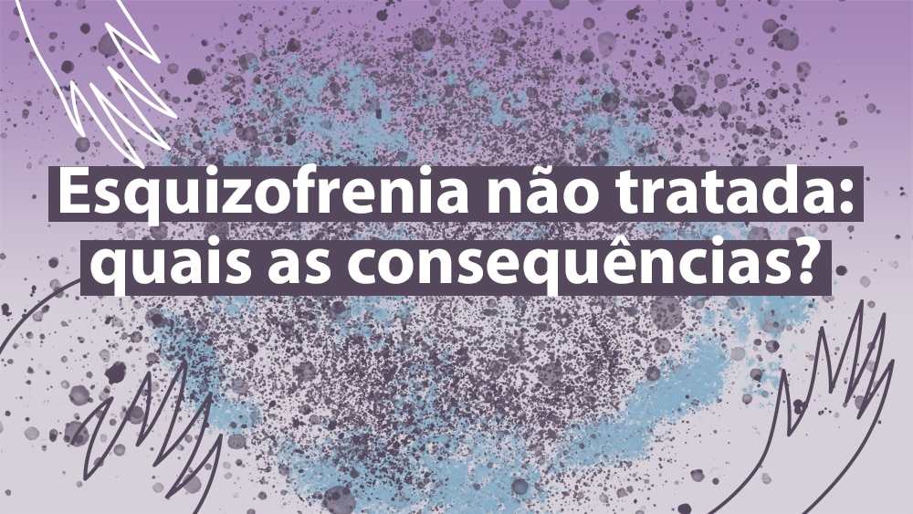Infográfico mostra o que pode ocorrer quando não ocorre o tratamento para esquizofrenia.
