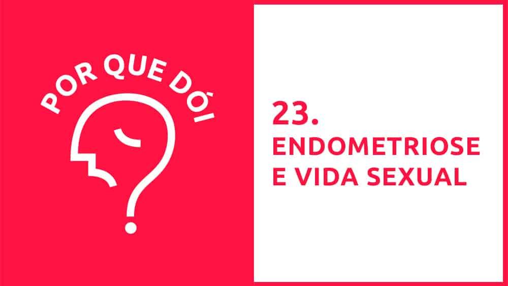A endometriose pode afetar a vida sexual das mulheres. Saiba mais nesse episódio do Por Que Dói?, apresentado por Juliana Conte.