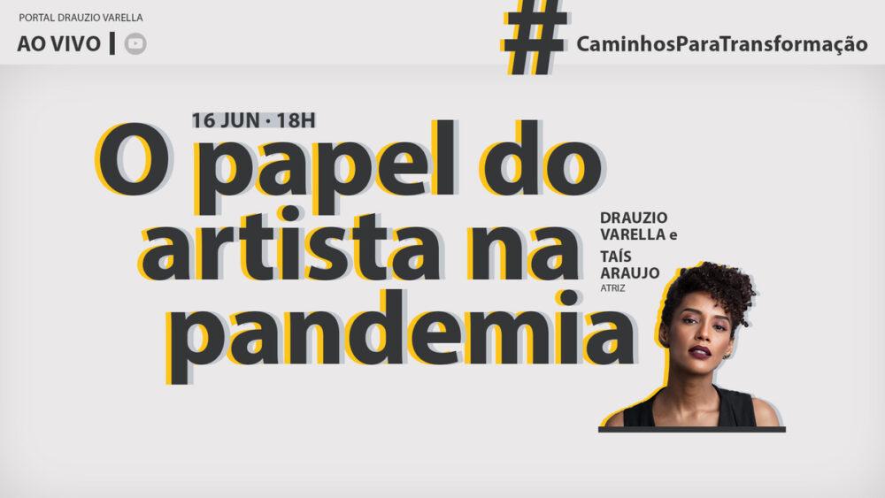 Que postura se espera dos artistas durante a pandemia? Quem responde a essa pergunta é a atriz Taís Araujo, em conversa com o dr. Drauzio.