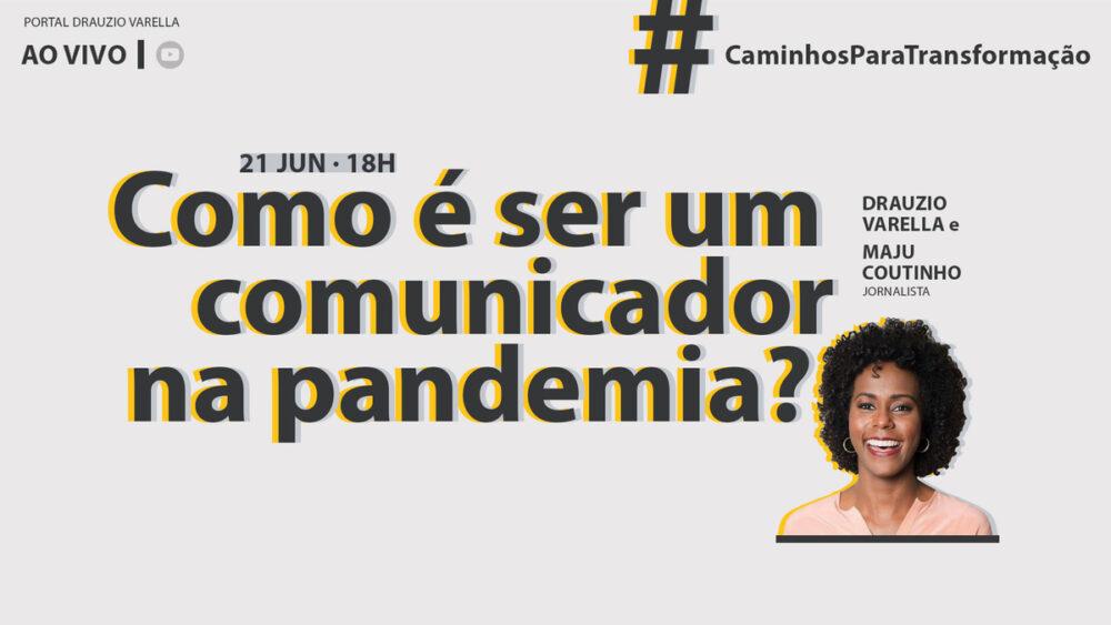 Em conversa com o dr. Drauzio, Maju Coutinho conta quais são os desafios de ser uma comunicadora em tempos tão difíceis como a pandemia de covid-19.